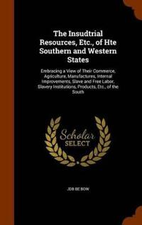 The Insudtrial Resources, Etc., of Hte Southern and Western States