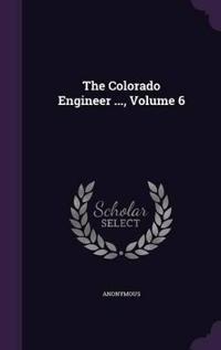 The Colorado Engineer ..., Volume 6