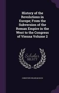 History of the Revolutions in Europe; From the Subversion of the Roman Empire in the West to the Congress of Vienna Volume 2