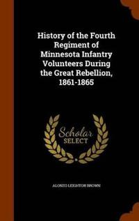 History of the Fourth Regiment of Minnesota Infantry Volunteers During the Great Rebellion, 1861-1865