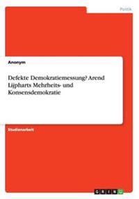 Defekte Demokratiemessung? Arend Lijpharts Mehrheits- Und Konsensdemokratie