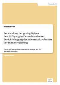 Entwicklung Der Geringfugigen Beschaftigung in Deutschland Unter Berucksichtigung Der Arbeitsmarktreformen Der Bundesregierung