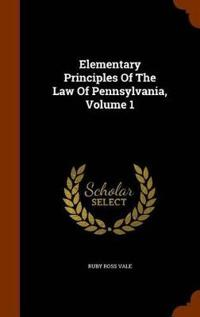 Elementary Principles of the Law of Pennsylvania, Volume 1