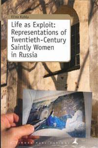 Life as Exploit: Representations of Twentieth-Century Saintly Women in Russia