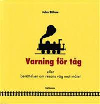 Varning för tåg : eller berättelser om resans väg mot målet