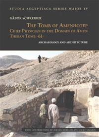 The Tomb of Amenhotep, Chief Physician in the Domain of Amun Theban Tomb -61-: Archaeology and Architecture
