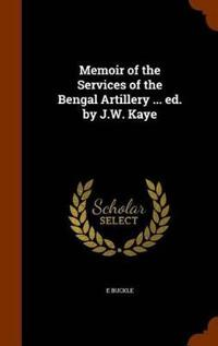 Memoir of the Services of the Bengal Artillery ... Ed. by J.W. Kaye