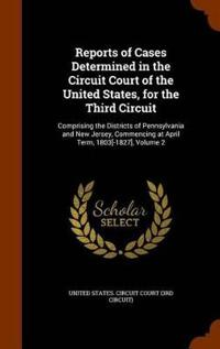 Reports of Cases Determined in the Circuit Court of the United States, for the Third Circuit