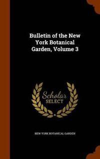 Bulletin of the New York Botanical Garden, Volume 3