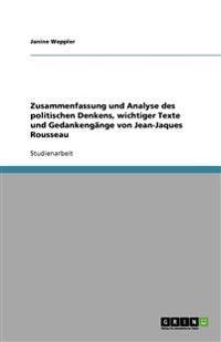 Zusammenfassung Und Analyse Des Politischen Denkens, Wichtiger Texte Und Gedankengange Von Jean-Jaques Rousseau