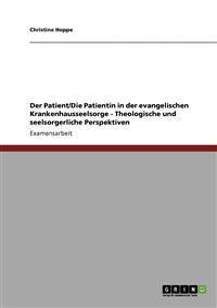 Der Patient/Die Patientin in Der Evangelischen Krankenhausseelsorge - Theologische Und Seelsorgerliche Perspektiven