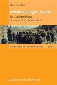 Arbeiter, Burger, Stadte: Zur Sozialgeschichte Des 19. Und 20. Jahrhunderts