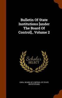 Bulletin of State Institutions [Under the Board of Control]., Volume 2
