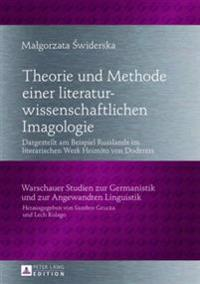 Theorie Und Methode Einer Literaturwissenschaftlichen Imagologie: Dargestellt Am Beispiel Russlands in Literarischen Werken Heimito Von Doderers