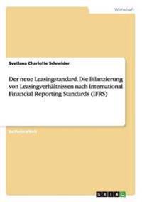 Der neue Leasingstandard. Die Bilanzierung von Leasingverhältnissen nach International Financial Reporting Standards (IFRS)