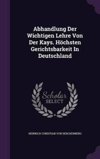 Abhandlung Der Wichtigen Lehre Von Der Kays. Hochsten Gerichtsbarkeit in Deutschland
