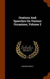 Orations and Speeches on Various Occasions, Volume 2
