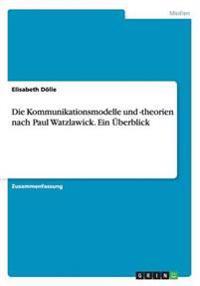 Die Kommunikationsmodelle und -theorien nach Paul Watzlawick. Ein Überblick
