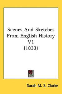Scenes and Sketches from English History
