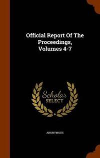 Official Report of the Proceedings, Volumes 4-7