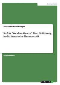 """Kafkas """"Vor dem Gesetz"""". Eine Einführung in die literarische Hermeneutik"""