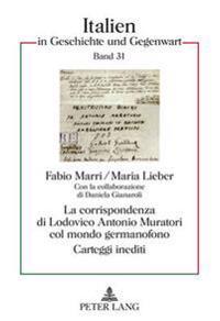 La Corrispondenza Di Lodovico Antonio Muratori Col Mondo Germanofono: Carteggi Inediti- Con La Collaborazione Di Daniela Gianaroli