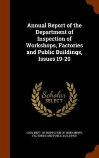 Annual Report of the Department of Inspection of Workshops, Factories and Public Buildings, Issues 19-20