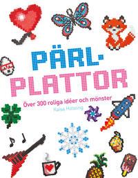 Pärlplattor : över 300 roliga idéer och mönster