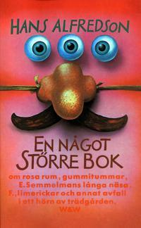 En något större bok : Om rosa rum, gummitummar, E Semmelmans långa näsa, F., limerickar och annat avfall i ett hörn av trädgården