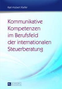 Kommunikative Kompetenzen Im Berufsfeld Der Internationalen Steuerberatung: Moeglichkeiten Ihrer Vermittlung Im Fach- Und Berufsbezogenen Fremdsprache