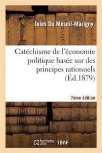 Catechisme de L'Economie Politique Basee Sur Des Principes Rationnels 7e Edition