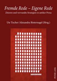 Fremde Rede - Eigene Rede: Zitieren Und Verwandte Strategien in Antiker Prosa