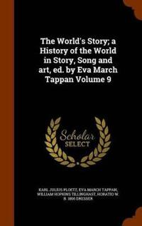 The World's Story; A History of the World in Story, Song and Art, Ed. by Eva March Tappan Volume 9