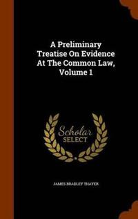 A Preliminary Treatise on Evidence at the Common Law, Volume 1