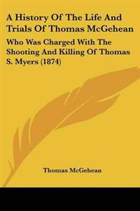 A History of the Life and Trials of Thomas Mcgehean