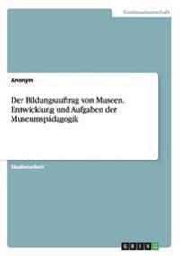 Der Bildungsauftrag Von Museen. Entwicklung Und Aufgaben Der Museumspadagogik