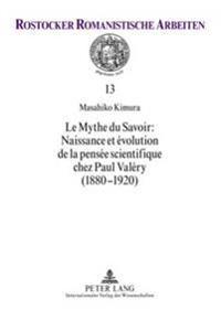 Le Mythe Du Savoir: Naissance Et Evolution de La Pensee Scientifique Chez Paul Valery (1880-1920)