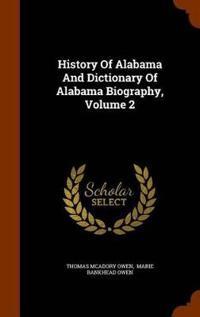 History of Alabama and Dictionary of Alabama Biography, Volume 2