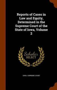 Reports of Cases in Law and Equity, Determined in the Supreme Court of the State of Iowa, Volume 2