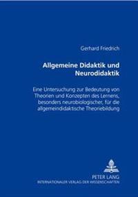 Allgemeine Didaktik Und «neurodidaktik»: Eine Untersuchung Zur Bedeutung Von Theorien Und Konzepten Des Lernens, Besonders Neurobiologischer, Fuer Die
