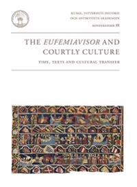 The Eufemiavisor and courtly culture : time, texts and cultural transfer : papers from a symposium in Stockholm 11-13 October 2012