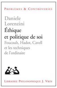 Ethique Et Politique de Soi: Foucault, Hadot, Cavell Et Les Techniques de L'Ordinaire