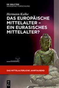 Das Europaische Mittelalter - Ein Eurasisches Mittelalter?