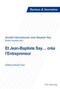 Et Jean-Baptiste Say... Créa l'Entrepreneur: Préface d'André Tiran