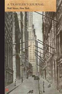 Wall Street, New York: A Traveler's Journal