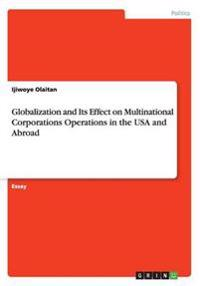Globalization and Its Effect on Multinational Corporations Operations in the USA and Abroad
