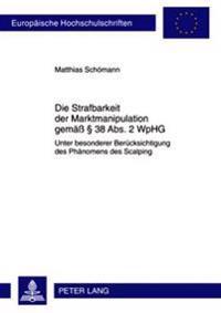 Die Strafbarkeit Der Marktmanipulation Gemae 38 ABS. 2 Wphg: Unter Besonderer Beruecksichtigung Des Phaenomens Des Scalping