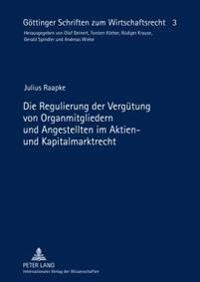 Die Regulierung Der Verguetung Von Organmitgliedern Und Angestellten Im Aktien- Und Kapitalmarktrecht