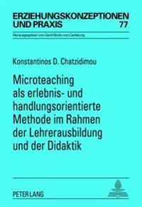 Microteaching ALS Erlebnis- Und Handlungsorientierte Methode Im Rahmen Der Lehrerausbildung Und Der Didaktik: Eine Theoretische Und Empirische Untersu