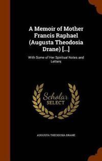 A Memoir of Mother Francis Raphael (Augusta Theodosia Drane) [...]